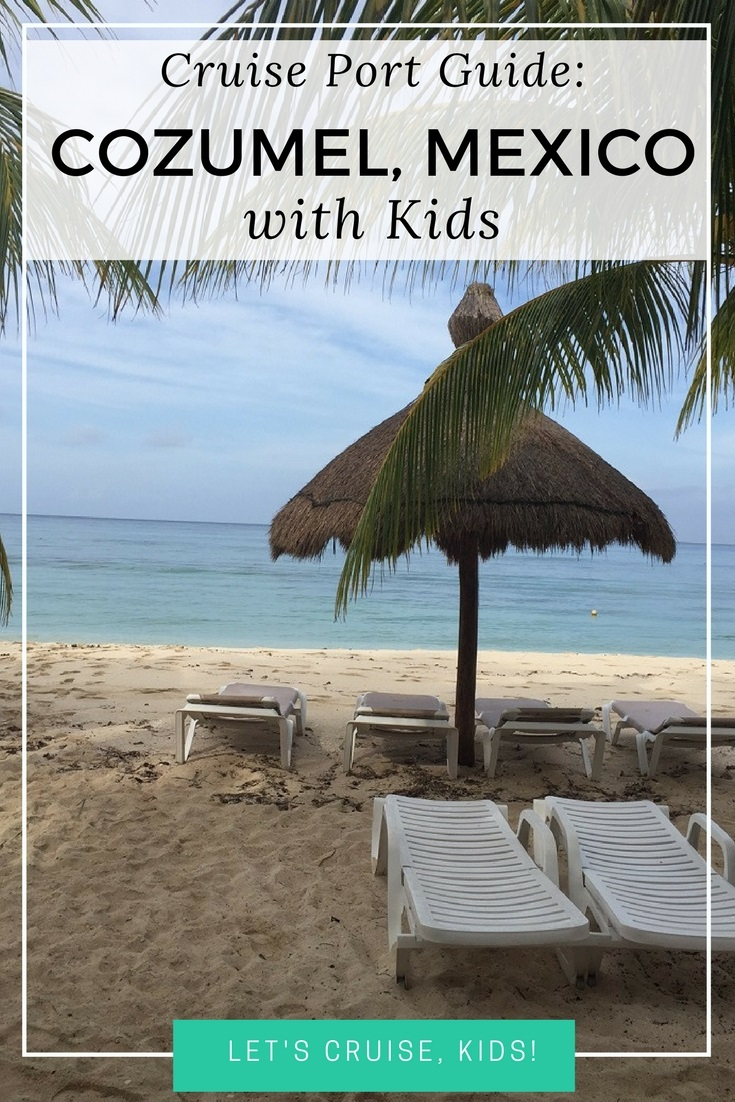 Cruise Port Guide - Cozumel Mexico with Kids - What to Do, Where to Go, What to See
