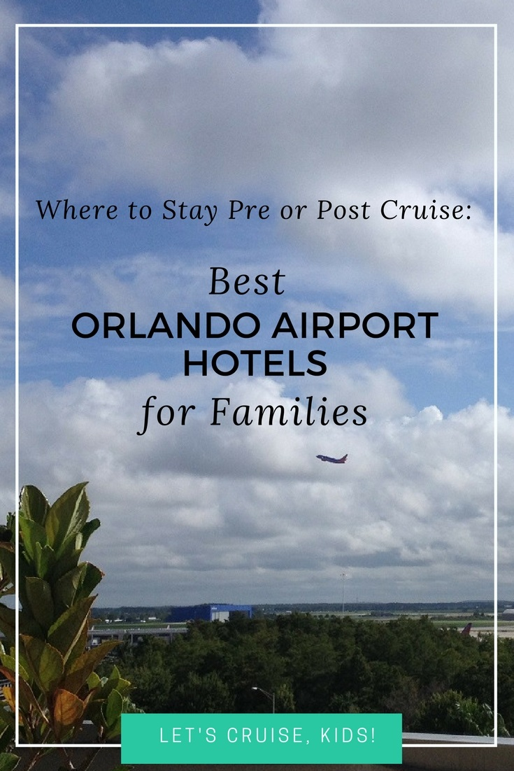 Where to Stay Pre or Post Cruise - Best Orlando Airport Family Hotels