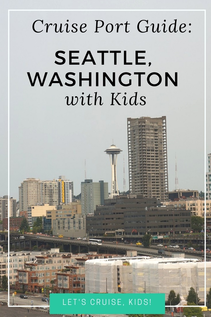 Seattle with Kids - Cruise Port Guide - How to get to the cruise port, family friendly hotels and top attractions